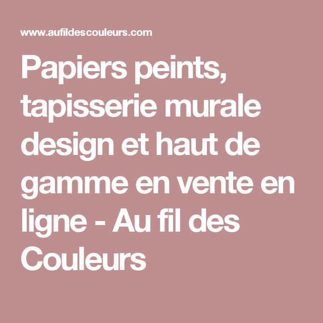 Papiers peints tapisserie murale design et haut de gamme - Papier peint haut de gamme ...