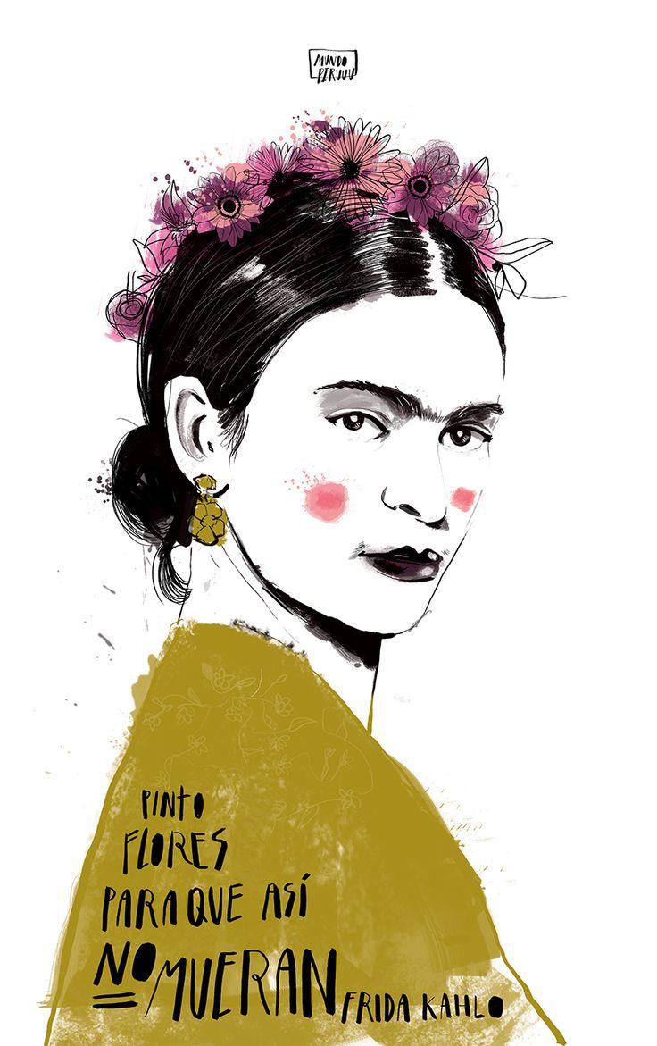 Pinto flores para que así no mueran. Frida Kahlo