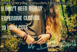 You don't need really expensive clothes to look cute! Christy Romano  Everyday New Quotes  #christyromano #quotes #cute #fahion #clothes #elegant #romano #romanofashion #romanoquotes #expensive #inexpensive #need #quoteoftheday #true #truequotes #words #famous #people  For more wonderful famous quotes please visit Everyday New Quotes Blog :   http://everydaynewquotes.blogspot.se/2015/10/true-words.html?m=1