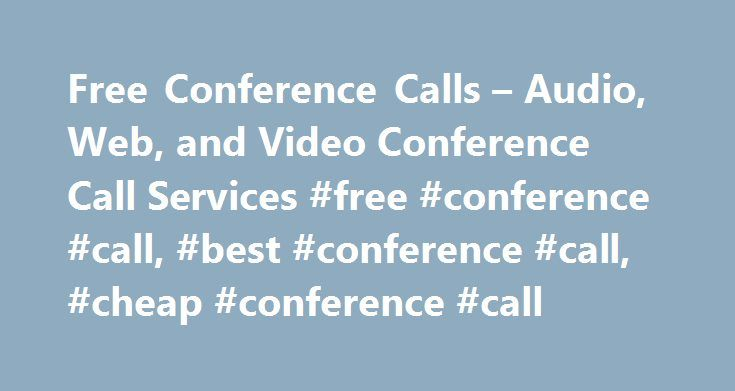 Free Conference Calls – Audio, Web, and Video Conference Call Services #free #conference #call, #best #conference #call, #cheap #conference #call http://game.nef2.com/free-conference-calls-audio-web-and-video-conference-call-services-free-conference-call-best-conference-call-cheap-conference-call/  # Conference CallsWe've made it worry free! CONFERENCECALLS.COM LOCAL ACCESS NUMBERS Choose from a local access numbers to dial in from around the world. The participant will be responsible for…