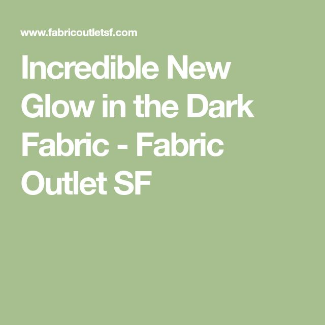 Incredible New Glow in the Dark Fabric - Fabric Outlet SF