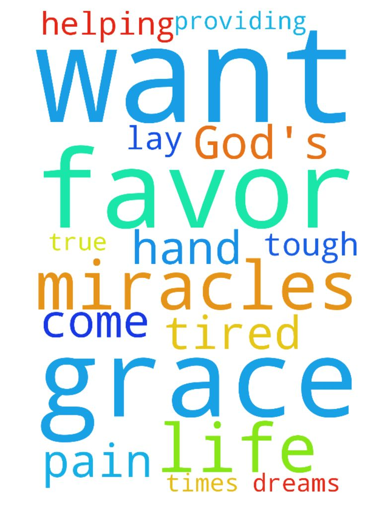 I just want to be in God's grace and have his favor - I just want to be in Gods grace and have his favor over my life. Im tired of being in pain, I just want Jesus to lay his hand on me and help me through the tough times providing miracles amp; helping my dreams come true.  Posted at: https://prayerrequest.com/t/o5d #pray #prayer #request #prayerrequest