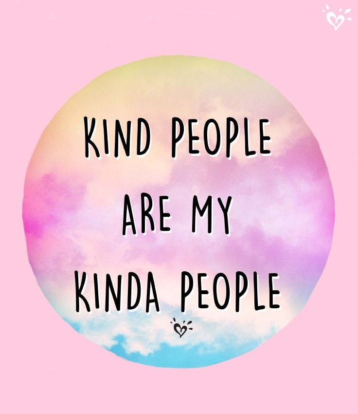 Surround yourself with kindness and the world will be kind to you!