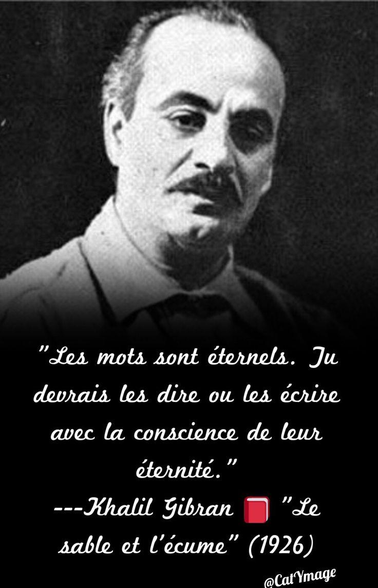 """""""Les mots sont éternels. Tu devrais les dire ou les écrire avec la conscience de leur éternité."""" ---Khalil Gibran """"Le sable et l'écume"""" (1926)"""