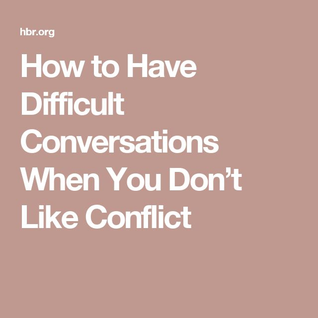 How to Have Difficult Conversations When You Don't Like Conflict