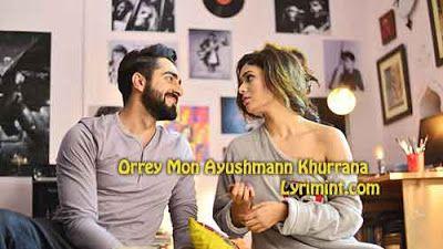 Orrey Mon Lyrics- Ayushmann Khurrana , Ritabhari Chakraborty   Lyrimint.com
