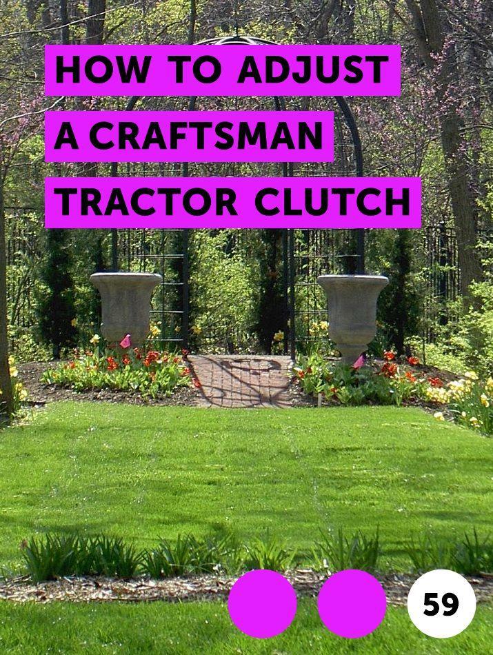 How to Adjust a Craftsman Tractor Clutch  Craftsman lawn tractors