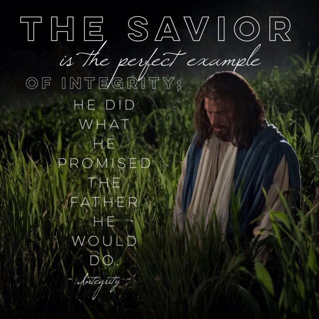 """""""The Savior is the perfect example of integrity; He did what He promised the…"""