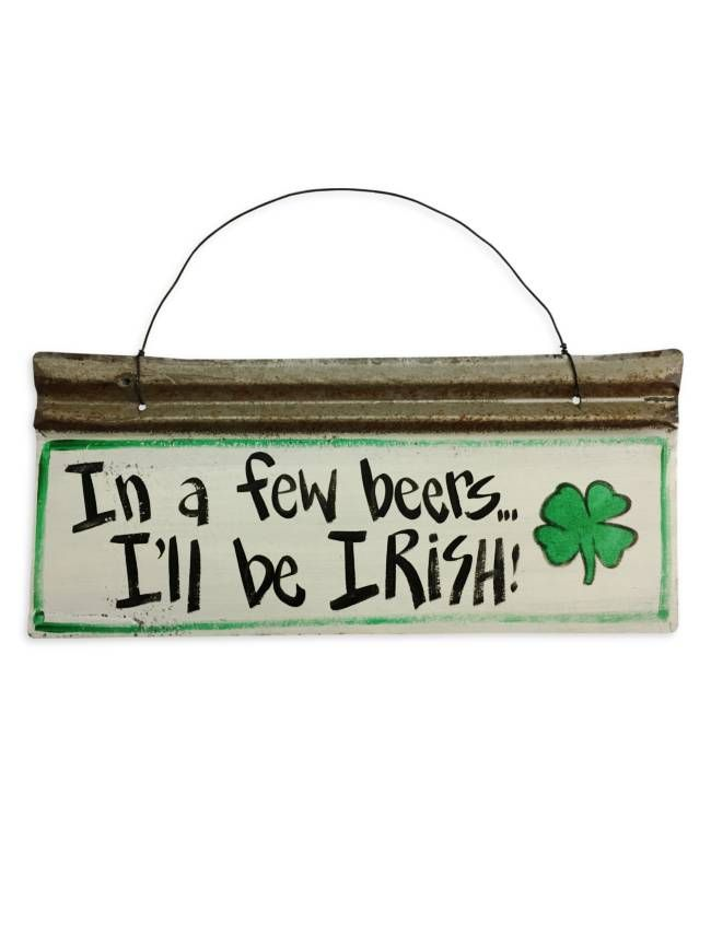 In A Few Beers I'll Be Irish! Recycled tin wall art for St. Patrick's Day. Size is 18 inches by 8 inches.