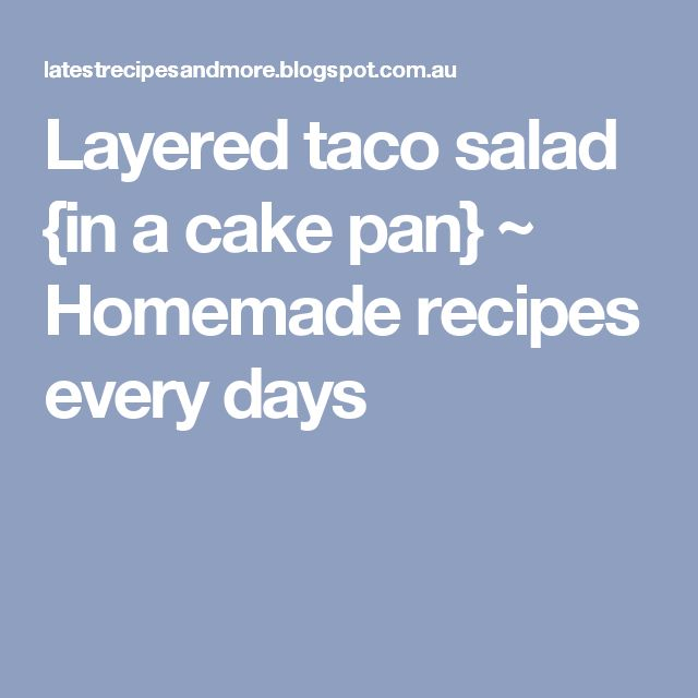 Layered taco salad {in a cake pan} ~ Homemade recipes every days