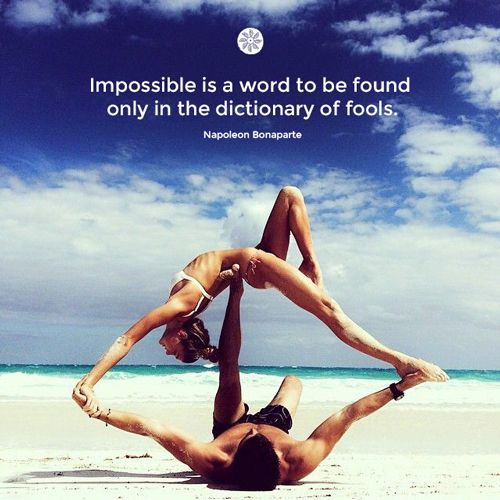 Impossible is a word to be found, only in the dictionary of fools