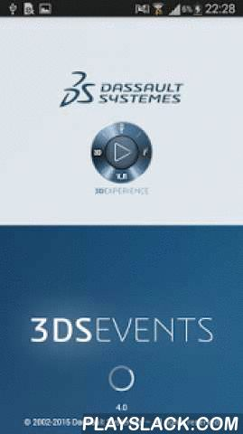 3DS EVENTS  Android App - playslack.com , This is the official mobile application for the Dassault Systèmes events, The 3DEXPERIENCE COMPANY.Using your Android smartphone you can access to the conference schedule, your personal agenda, practical information, all the session speaker and exhibitor information.This application allows you to:- Connect to other attendees with LinkedIn - Sign-up for sessions- Check your personal agenda and create your alerts- Access maps and other practical…