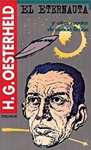 El eternauta - novela de ciencia ficción de Héctor Germán Oesterheld, también conocido como HGO - formato pdf - en los mensajes: comic y biografía del escritor