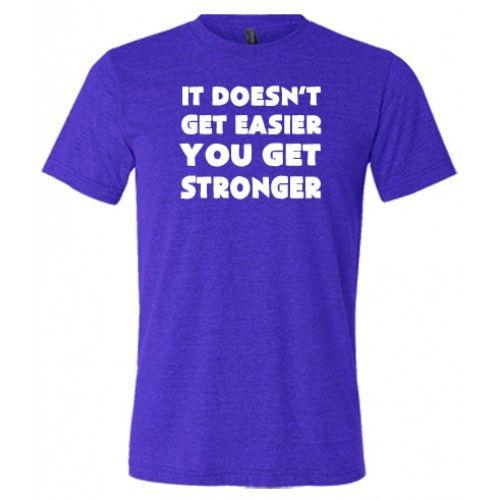 It Doesn't Get Easier You Get Stronger Shirt For Men - Workout Shirt For Guys - Men's Crossfit Shirt