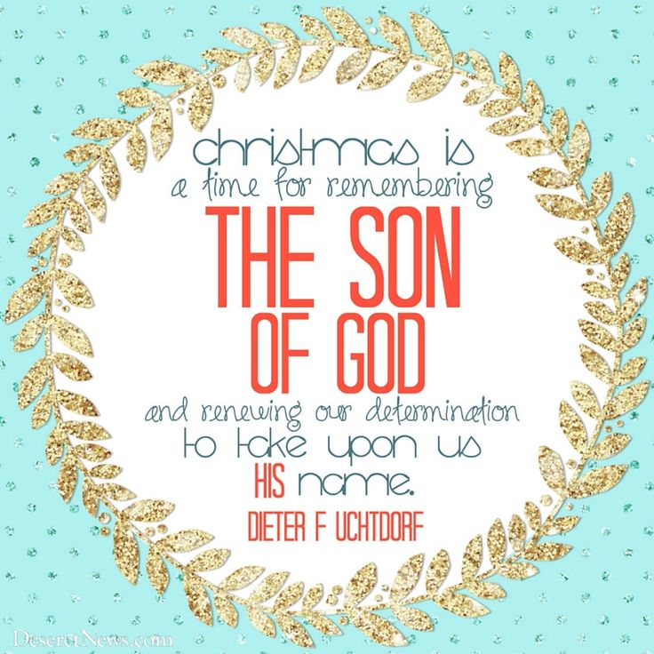 """President F. Uchtdorf: """"Christmas is a time for remembering the Son of God and renewing our determination to take upon us his name."""" #lds #quotes #christmas"""