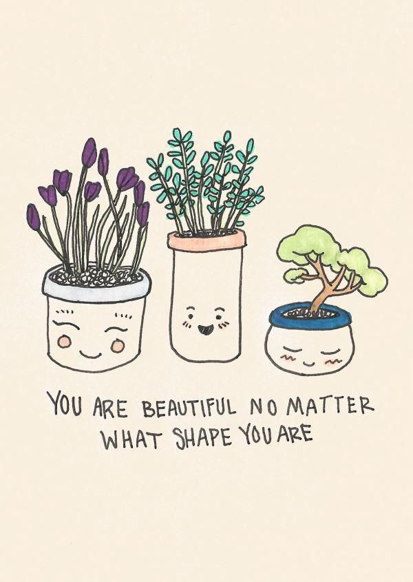 You are beautiful No matter what shape you are.❤