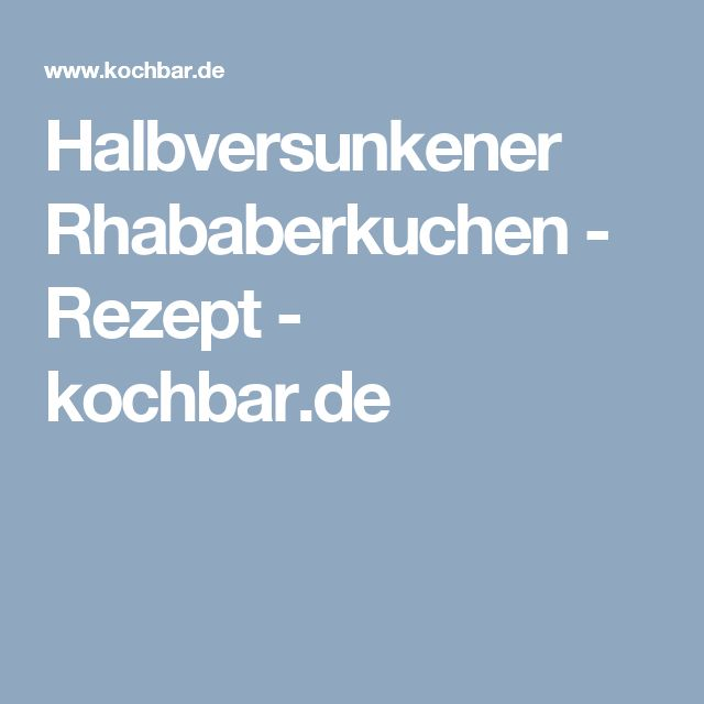 Halbversunkener Rhababerkuchen - Rezept - kochbar.de