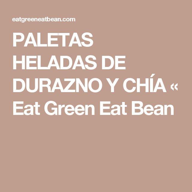 PALETAS HELADAS DE DURAZNO Y CHÍA «  Eat Green Eat Bean