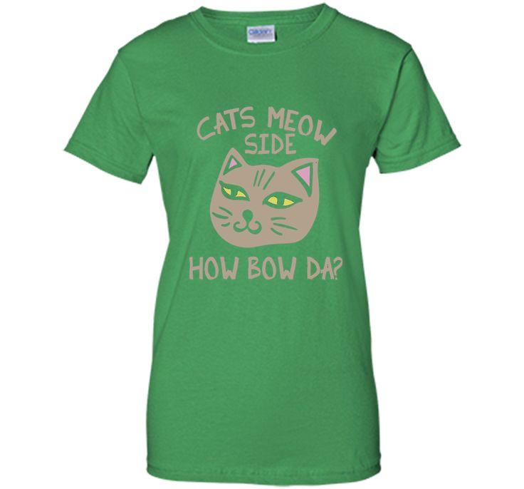 Cats Meow Side How Bow Da shirt Cash me outside tee