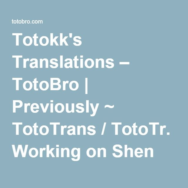 Totokk's Translations – TotoBro | Previously ~ TotoTrans / TotoTr. Working on Shen Yin Wang Zuo – Divine Throne, a Chinese novel written by Tang Jia San Shao (Author of Douluo Dalu).