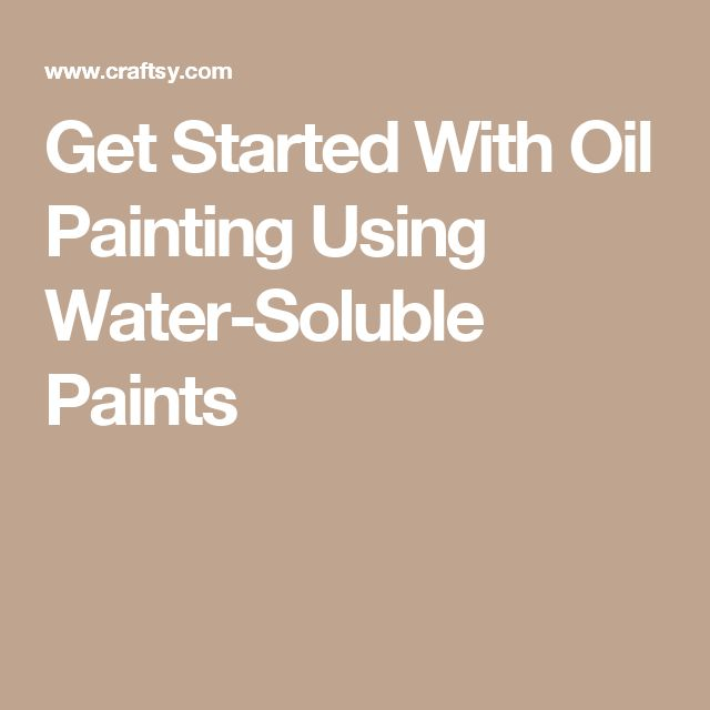 Get Started With Oil Painting Using Water-Soluble Paints