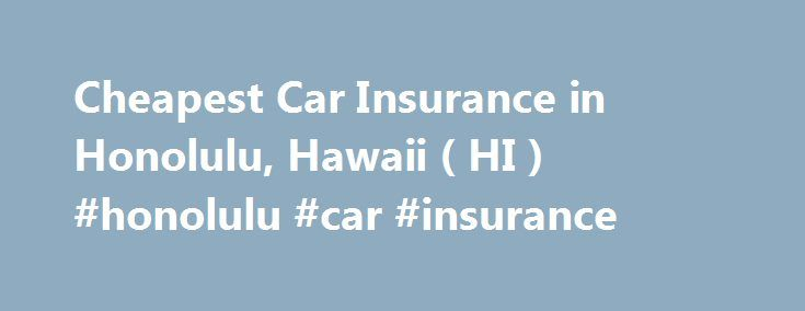 Cheapest Car Insurance in Honolulu, Hawaii ( HI ) #honolulu #car #insurance http://liberia.remmont.com/cheapest-car-insurance-in-honolulu-hawaii-hi-honolulu-car-insurance/  # Car Insurance Agents in Honolulu, Hawaii The state capital of Hawaii is known for its friendly people, sandy shores and scenic parks. Honolulu offers warm, pleasant weather throughout much of the year. Tourists enjoy visiting a variety of interesting museums and historic sites. They can see the nation's only royal…