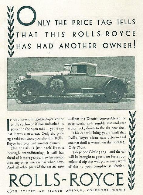 A 1929 advertisement for second-hand Rolls-Royce's.   A second-hand roller for 'only' $6,500 – well in the year 2000 that would equate to =  $120,866.32  using the value of consumer bundle   $205,059.16  using the unskilled wage   $269,452.97  using the nominal GDP per capita    Not so cheap[!]