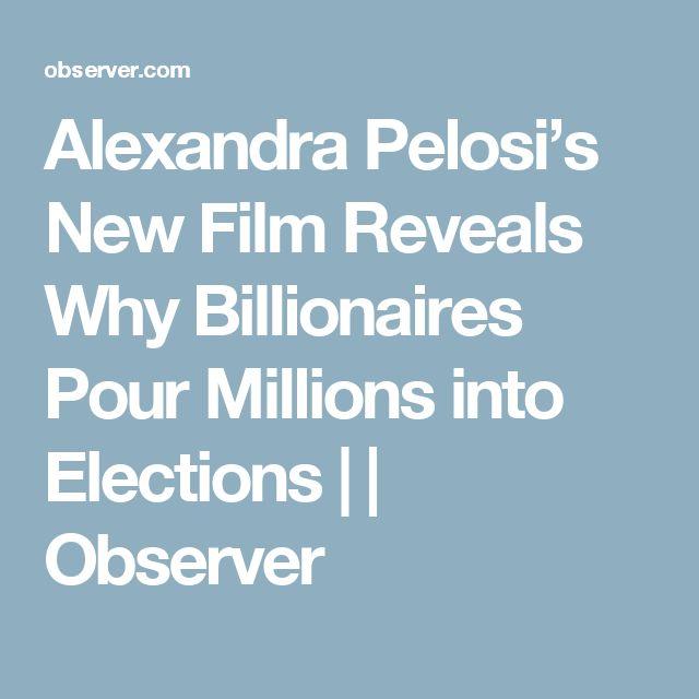 Alexandra Pelosi's New Film Reveals Why Billionaires Pour Millions into Elections |  | Observer