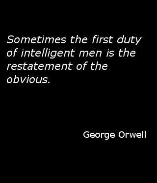 """""""A volte il primo dovere degli uomini intelligenti è la riaffermazione dell'ovvio."""" - George Orwell  Mai dare niente per scontato. Nemmeno l'ovvio!"""
