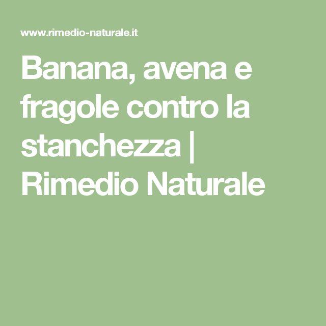 Banana, avena e fragole contro la stanchezza   Rimedio Naturale