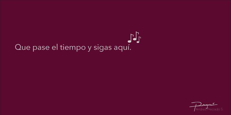 """""""Que pase el tiempo y sigas aquí.""""  #frases #corazón #enamorada #enamorado #amor #feliz #poema #recuerdo #tiempo #recuerdo #volar #cantar #sorpresa #ojos #mirada #sonrisa #partitura #música #palabras #felicidad #destello #inesperado"""