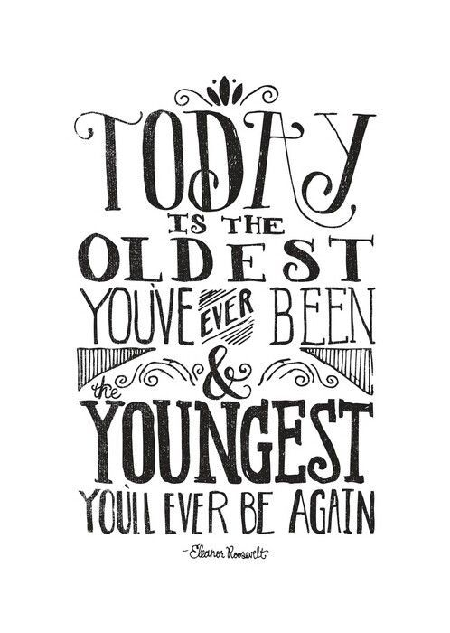 Birthday Quote Adorable Today Is The Oldest You've Ever Been And The Youngest You'll Ever Be