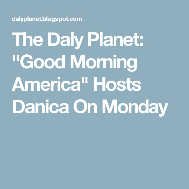 "The Daly Planet: ""Good Morning America"" Hosts Danica On Monday"