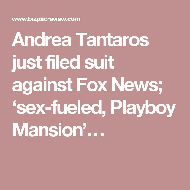 Andrea Tantaros just filed suit against Fox News; 'sex-fueled, Playboy Mansion'…