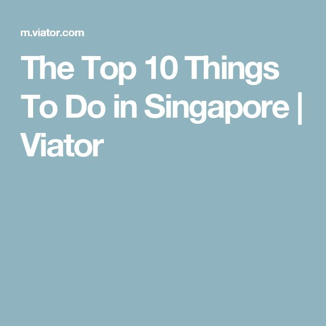 Fabulous The Top Things To Do in Singapore Viator