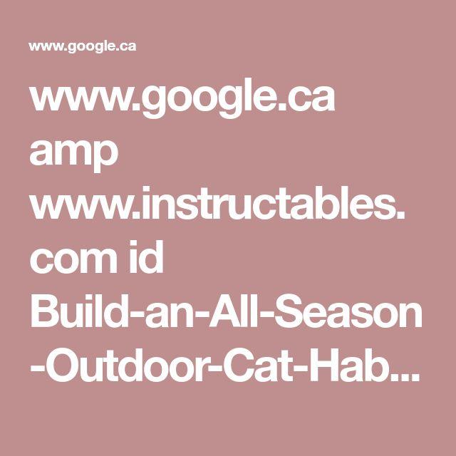 www.google.ca amp www.instructables.com id Build-an-All-Season-Outdoor-Cat-Habitat %3Famp_page%3Dtrue