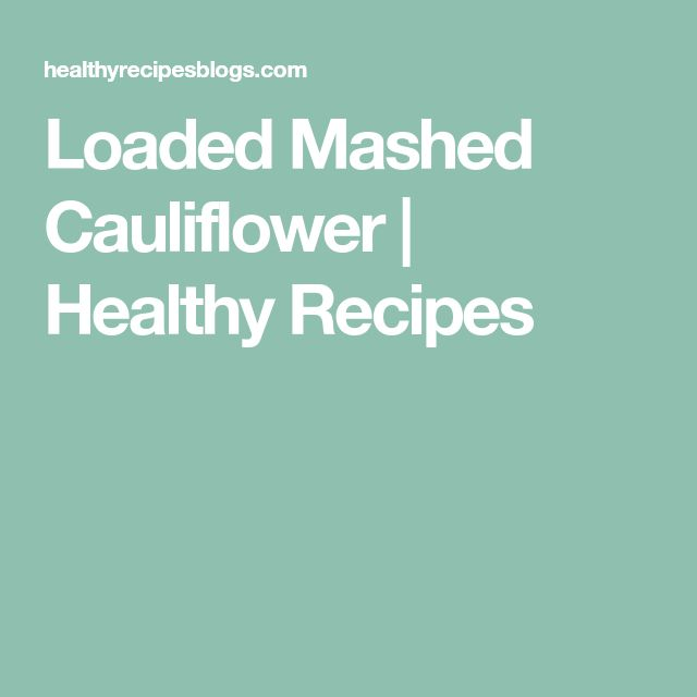 Loaded Mashed Cauliflower | Healthy Recipes