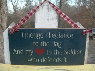 I pledge allegiance to the flag and my heart to the Soldiers who defends it.