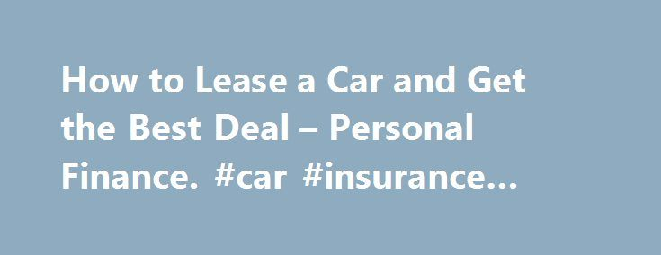 How to Lease a Car and Get the Best Deal – Personal Finance. #car #insurance #comparison http://car-auto.nef2.com/how-to-lease-a-car-and-get-the-best-deal-personal-finance-car-insurance-comparison/  #best car lease deals # How to Lease a Car and Get the Best Deal Tips Over time, the cost of leasing several cars will likely exceed the purchase price of a new or used car. Don't tell a car…Continue Reading