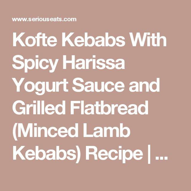 Kofte Kebabs With Spicy Harissa Yogurt Sauce and Grilled Flatbread (Minced Lamb Kebabs) Recipe | Serious Eats