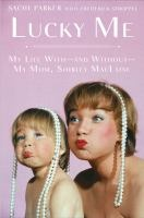 Lucky Me: My Life With--And Without--My Mom, Shirley MacLaine by Sachi Parker. Shirley MacLaine's only child shares shocking stories from her out-of-this-world childhood with the famously eccentric and award-winning actress.