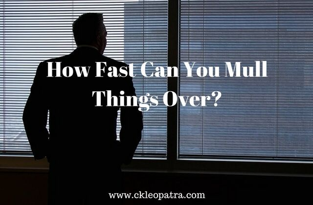 How Fast Can You Mull Things Over?