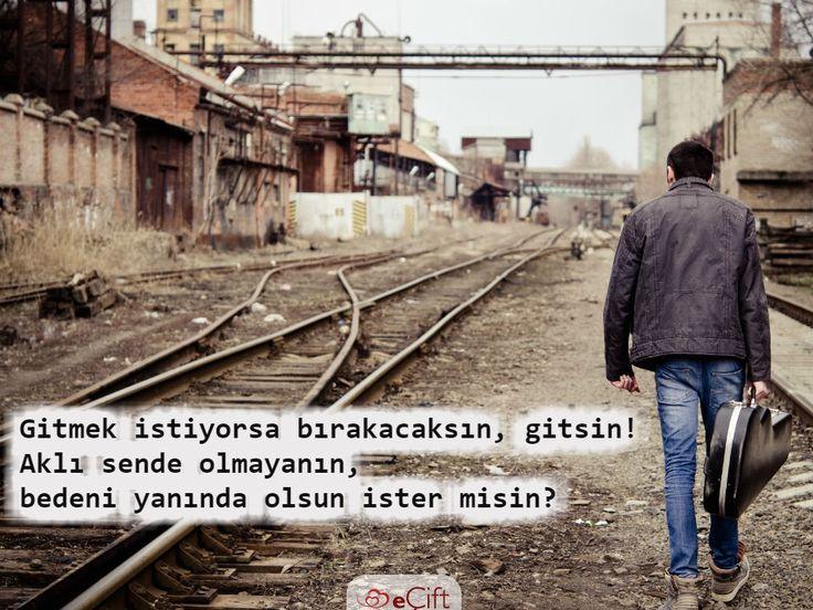 #GününSözü: Gitmek istiyorsa bırakacaksın, gitsin! Aklı sende olmayanın, bedeni yanında olsun ister misin?