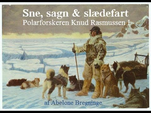 Sne, sagn & slædefart - Polarforskeren Knud Rasmussen I