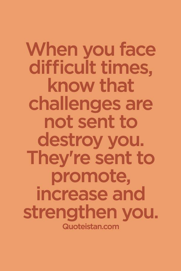 When You Face Difficult Times Know That Challenges Are Not Sent To