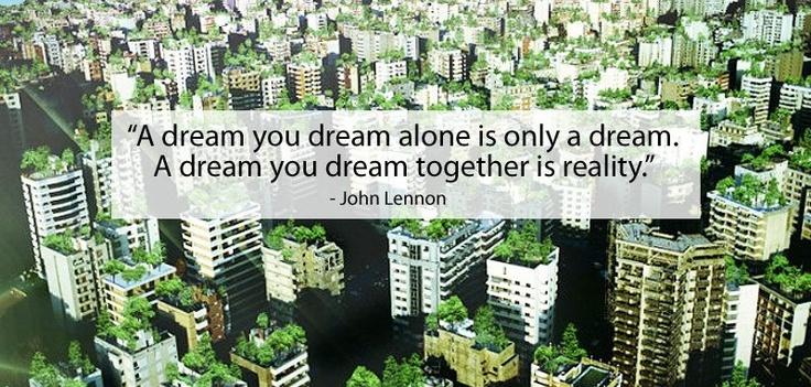 """""""Un sueño que sueñas solo, es sólo un sueño. Un sueño que sueñas con alguien es una realidad"""".    John Lennon"""