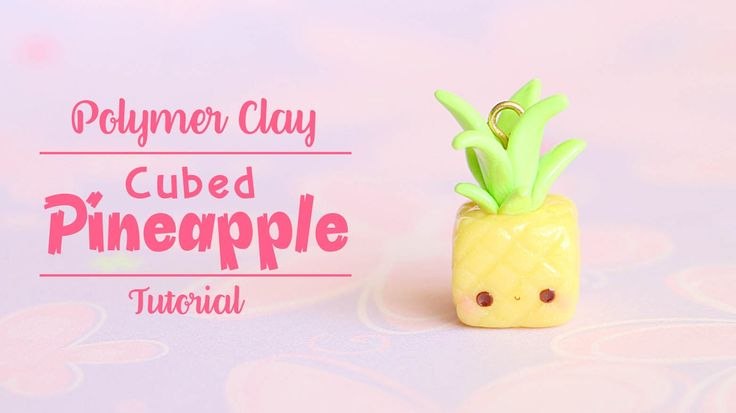 Kawaii Cubed Pineapple│Polymer Clay Tutorial                                                                                                                                                                                 More