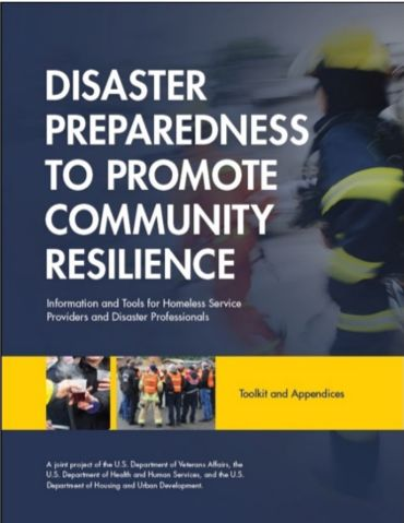 Disaster Preparedness to Promote Community Resilience: Information and Tools for Homeless Service Providers and Disaster Professionals  The needs and experiences of those who are homeless during disasters can be very different from other populations, yet often emergency planning doesn't account for their specific needs. A recently released toolkit will make it easier to address that gap.