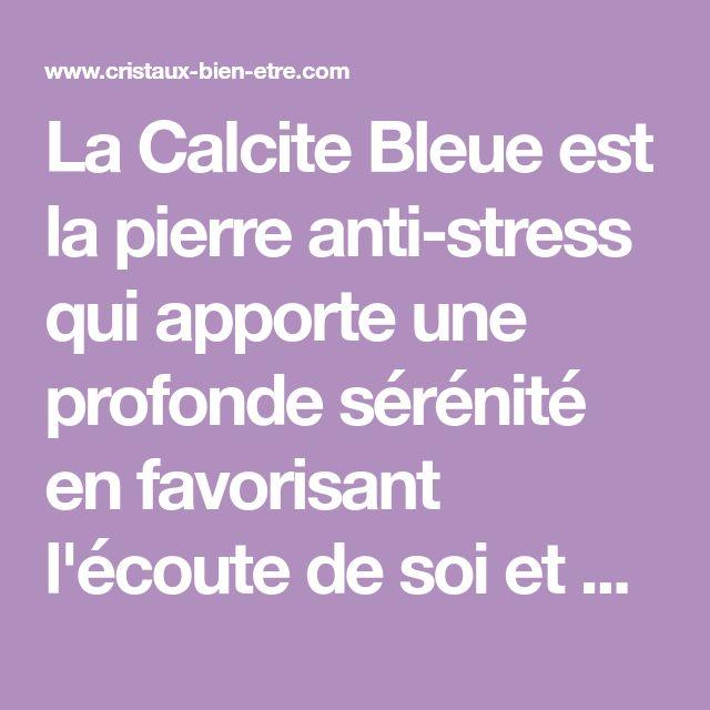 La Calcite Bleue est la pierre anti-stress qui apporte une profonde sérénité en favorisant l'écoute de soi et de l'environnement. Elle recentre et apporte l'énergie nécessaire pour parler. Elle favorise l'expression en véhiculant la paix.