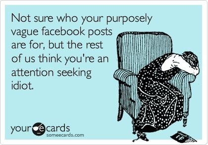 Hilarious and SOO TrueSomeecards Facebook, Funny Facebook Ecards, Vague Facebook Posts, Funny Facebook Quotes, Attention Seeking Quotes, People Wanting Attention, Facebook Post Someecard, Someecards Funny Facebook, Facebook Humor Ecards